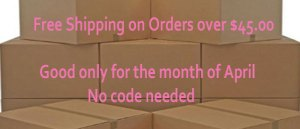 Free Shipping for Orders $45.00 and over April Only!